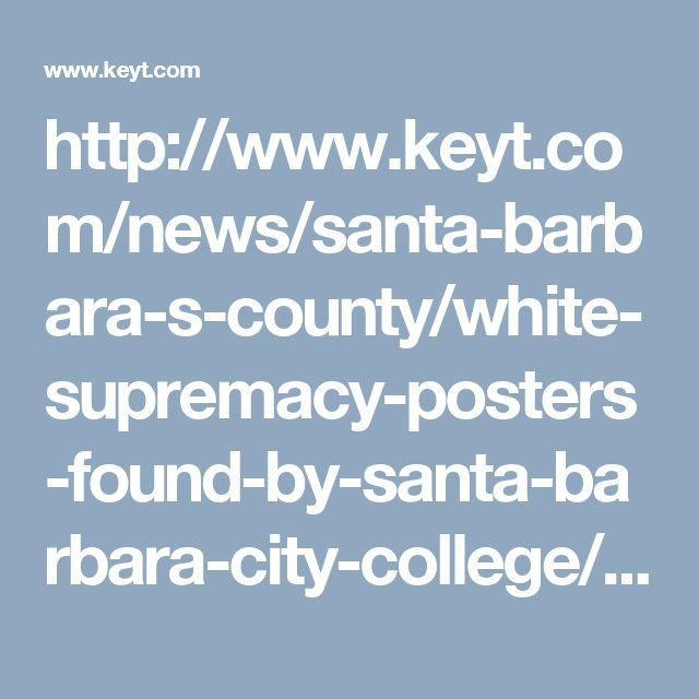 http://www.keyt.com/news/santa-barbara-s-county/white-supremacy-posters-found-by-santa-barbara-city-college/355688467