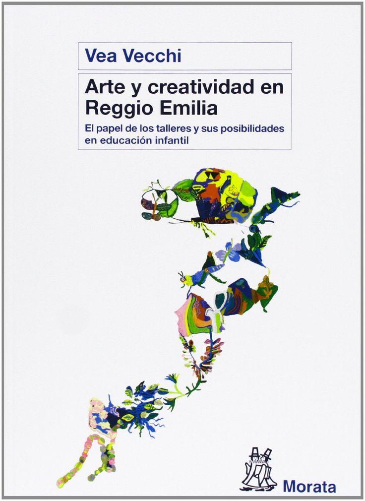 Arte y creatividad en Reggio Emilia : el papel de los talleres y sus posibilidades en educación infantil / por Vea Vecchi ; traducido por Pablo Manzano Bernárdez ; revisión de la traducción por Alfredo Hoyuelos