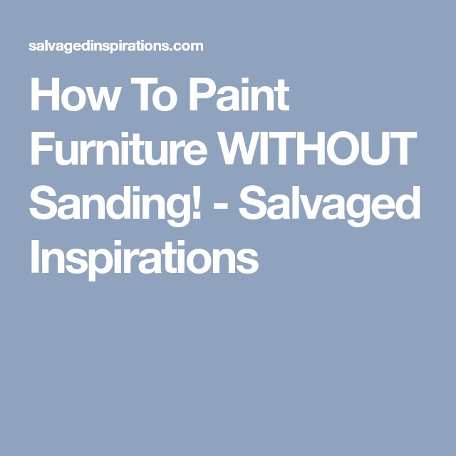 How To Paint Furniture WITHOUT Sanding! - Salvaged Inspirations