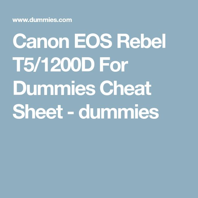 Canon EOS Rebel T5/1200D For Dummies Cheat Sheet - dummies