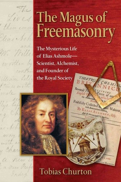 Magus of Freemasonry : The Mysterious Life of Elias Ashmole--scientist, Alchemist, And Founder of the Royal Society