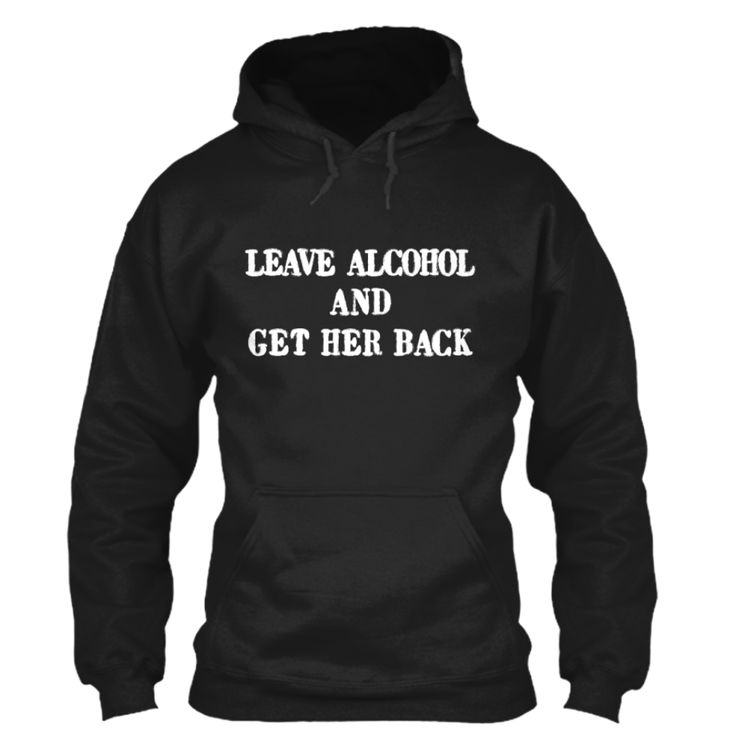 "My T - shirt on Teespring ""Leave Alcohol And Get Her Back"""