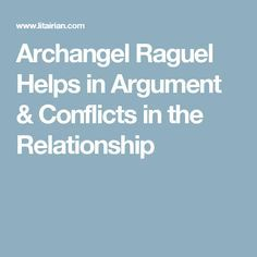 Archangel Raguel Helps in Argument & Conflicts in the Relationship