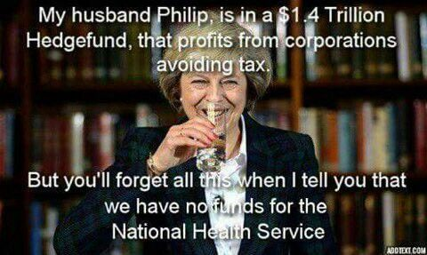 MayDay. My husband Philip is in a $1.4 trillion hedge fund, that profits from corporations avoiding tax. But you;ll forget all that when I tell you that we have no funds for the National Health Service.