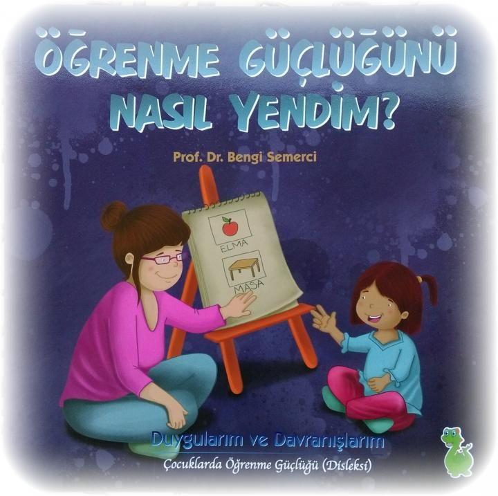 ÖĞRENME GÜÇLÜĞÜNÜ NASIL YENDİM? - Prof. Dr. Bengi Semerci'nin kaleme aldığı bu kitap, özel öğrenme güçlüğüne sahip çocukların bu durumu anlamlandırmaları ve baş etmelerine yardımcı bir kaynak.