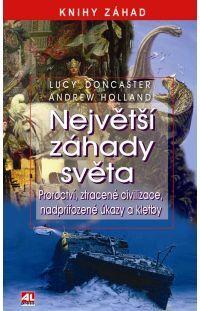 Největší záhady světa -Proroctví, ztracené civilizace, nadpřirozené úkazy a kletby #alpress #záhady #tajemno #svět #proroctví #úkazy #kletby #knihy