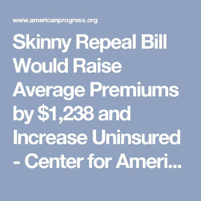 Skinny Repeal Bill Would Raise Average Premiums by $1,238 and Increase Uninsured - Center for American Progress