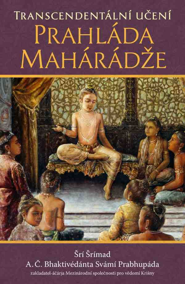 Transcendental Teachings of Prahlada Maharaja | bbtmedia.com by His Divine Grace A. C. Bhaktivedanta Swami Prabhupada At only five years old, Prahlada Maharaja instructed his schoolmates in the transcendental science of self-realization, covering such topics as how to meditate, the importance of sense control, how to achieve peace of mind, and ultimately how to reach the highest goal of life: pure love of God.