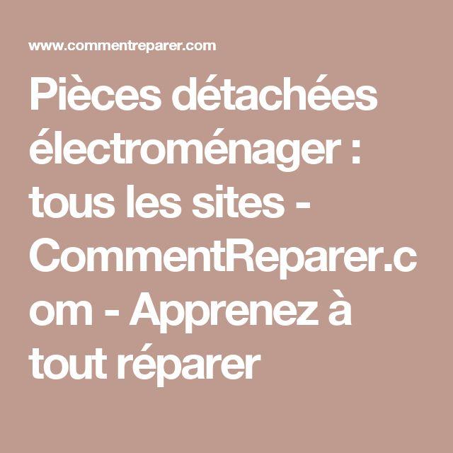 Pièces détachées électroménager : tous les sites - CommentReparer.com - Apprenez à tout réparer