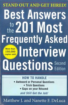 "DeLuca, Matthew J. ""Best answers to the 201 most frequently asked interview questions"". New York : McGraw-Hill, 2010. Location 13.24-DEL IESE Library Barcelona"