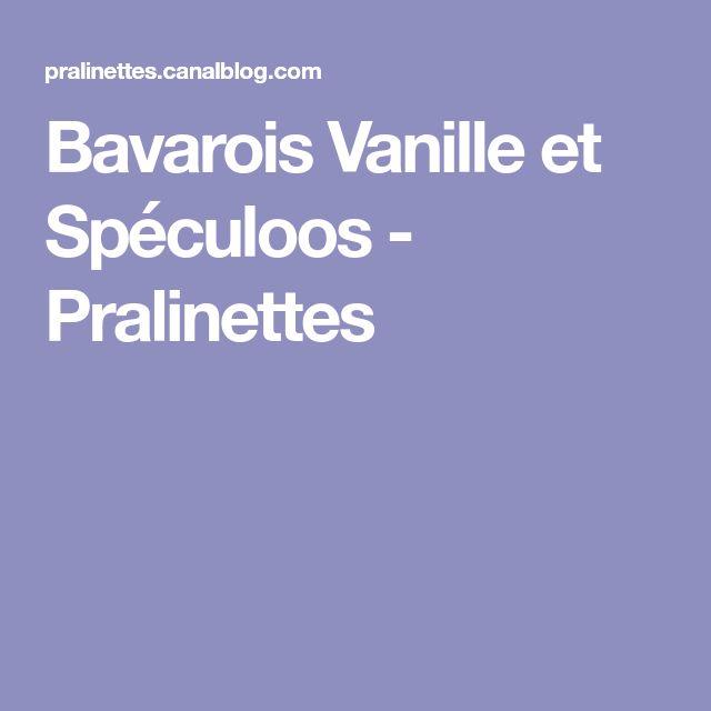 Bavarois Vanille et Spéculoos - Pralinettes