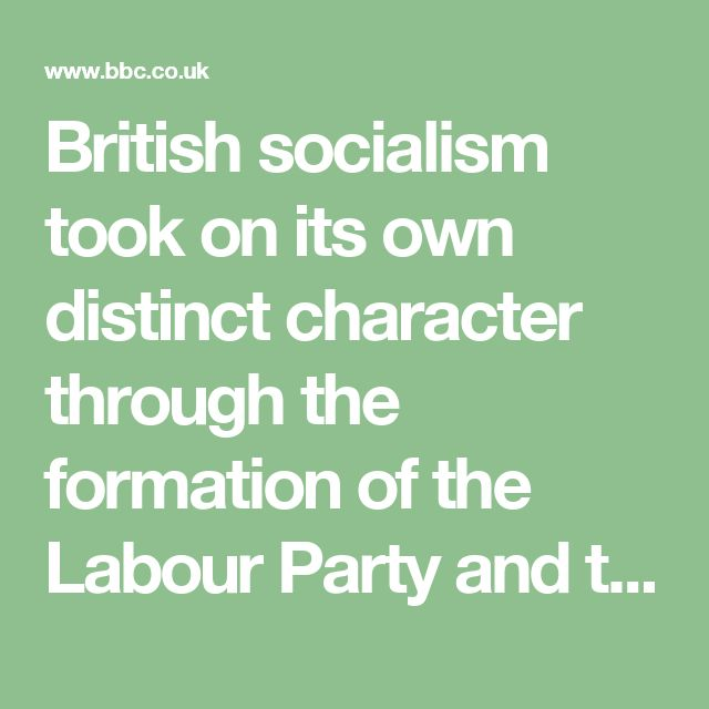 "British socialism took on its own distinct character through the formation of the Labour Party and the trade union movement, which, in the words of Harold Wilson, ""owed more to Methodism than to Marxism"""