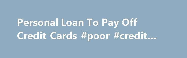 Personal Loan To Pay Off Credit Cards #poor #credit #loan http://credit.remmont.com/personal-loan-to-pay-off-credit-cards-poor-credit-loan/  #how to get a credit card with no credit # So, really it is healthy get a loan in the Read More...The post Personal Loan To Pay Off Credit Cards #poor #credit #loan appeared first on Credit.