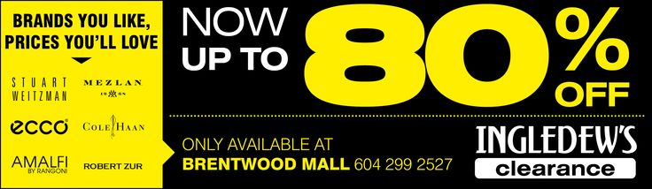 Ingledew's CLEARANCE  NOW UP TO 80% OFF  Only available at our Brentwood Town Centre Clearance store.  Brands You Like, Prices You'll Love