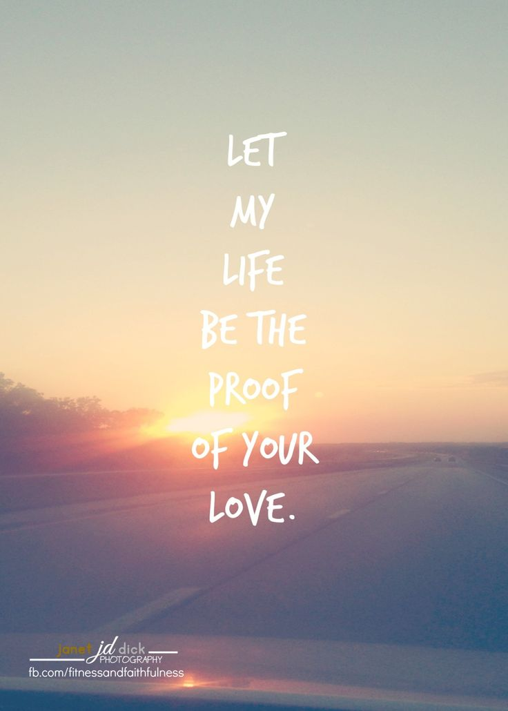 """fitandfaithfulness: """"Let my LIFE be the proof of Your LOVE. """"https://www.facebook.com/FitnessandFaithfulness"""" """""""