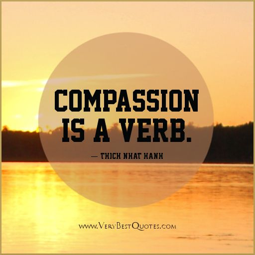 Quotes About Compassion Compassion is a verb.