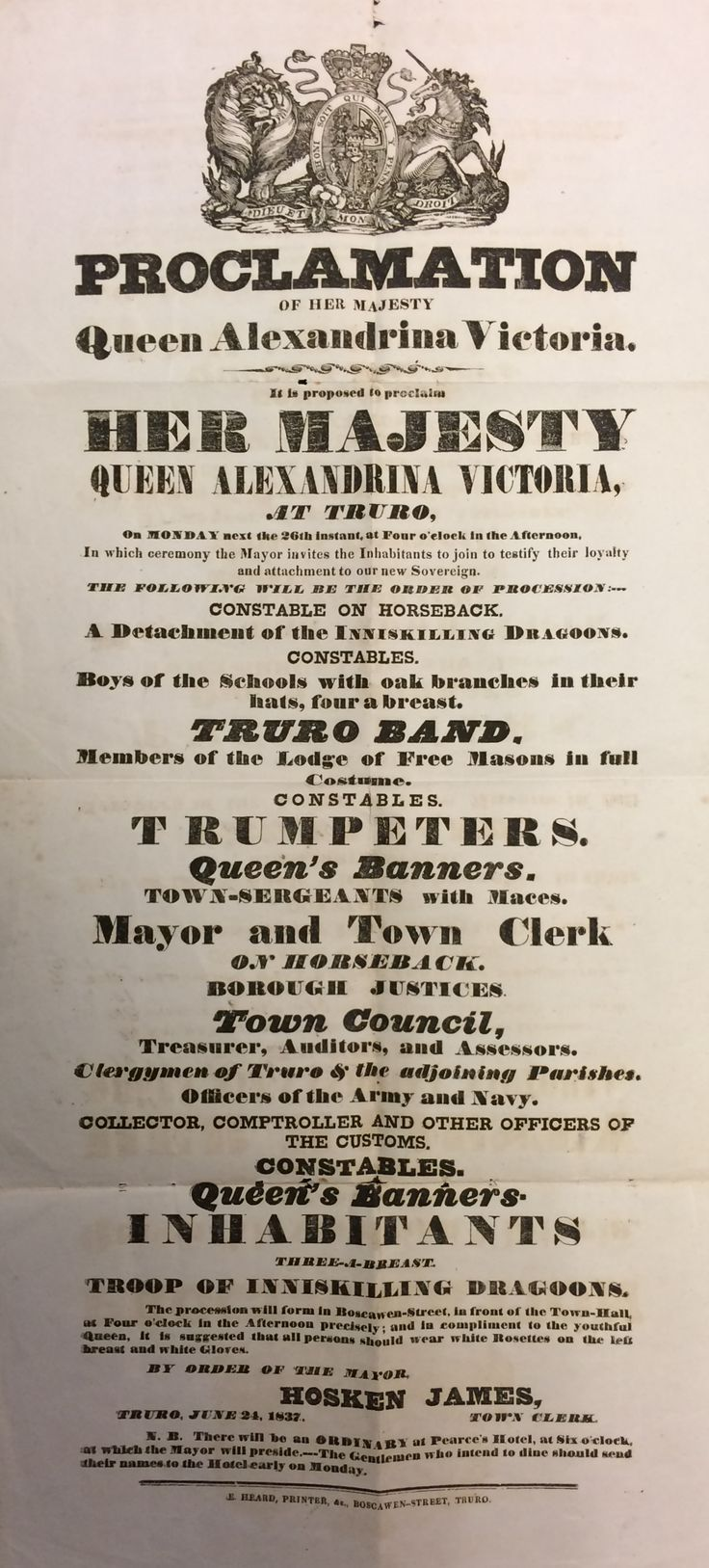 [VICTORIA]: (1819-1901) Queen of the United Kingdom Great Britain & Ireland 1837-1901. Vintage unsigned, printed broadside, one page, Truro, 26th June 1837, being a proclamation, declaring, in part, 'It is proposed to proclaim Her Majesty Queen Alexandrina Victoria, at Truro, on Monday next the 26th instant, at four o'clock in the afternoon. In which ceremony the Mayor invites the inhabitants to join to testify their loyalty and attachment to our new Sovereign'