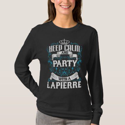 Keep Calm and Party With A LAPIERRE.Gift Birthday T-Shirt - birthday gifts party celebration custom gift ideas diy