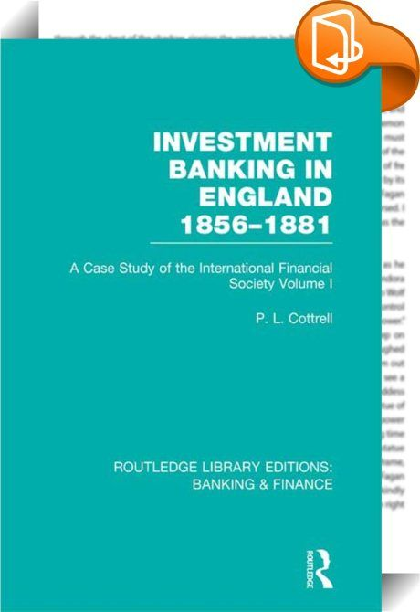 Investment Banking in England 1856-1881 (RLE Banking & Finance)    ::  <P>This and the following volume chart the history of financial institutions in England in the mid-late nineteenth century as well as examining the periods of boom and bust, their causes and effects. Using hitherto unpublished sources from the International Financial Society this book provides an unrivalled record of the development of the modern banking industry. </P>