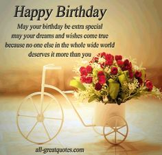 Happy Birthday .. May your birthday be extra special, may your dreams and wishes come true, because no one else in the whole wide world, deserves it more than you - Happy Birthday Wishes - Greetings
