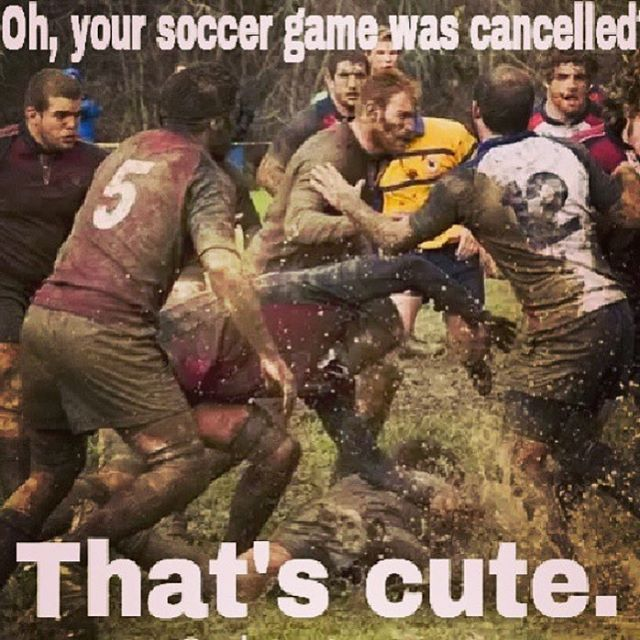 Your #Soccer game was cancelled? That's so cute!