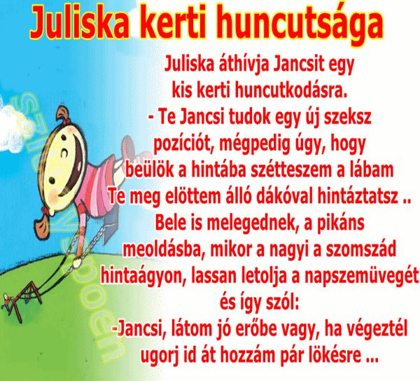 Juliska huncutkodik Jancsival a kertben …