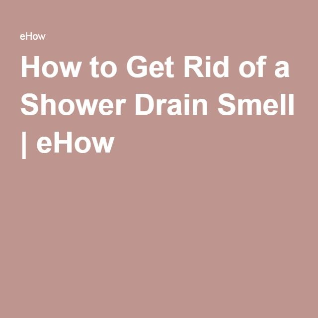 Best 25 shower drain smell ideas on pinterest shower How to get rid of shower smell