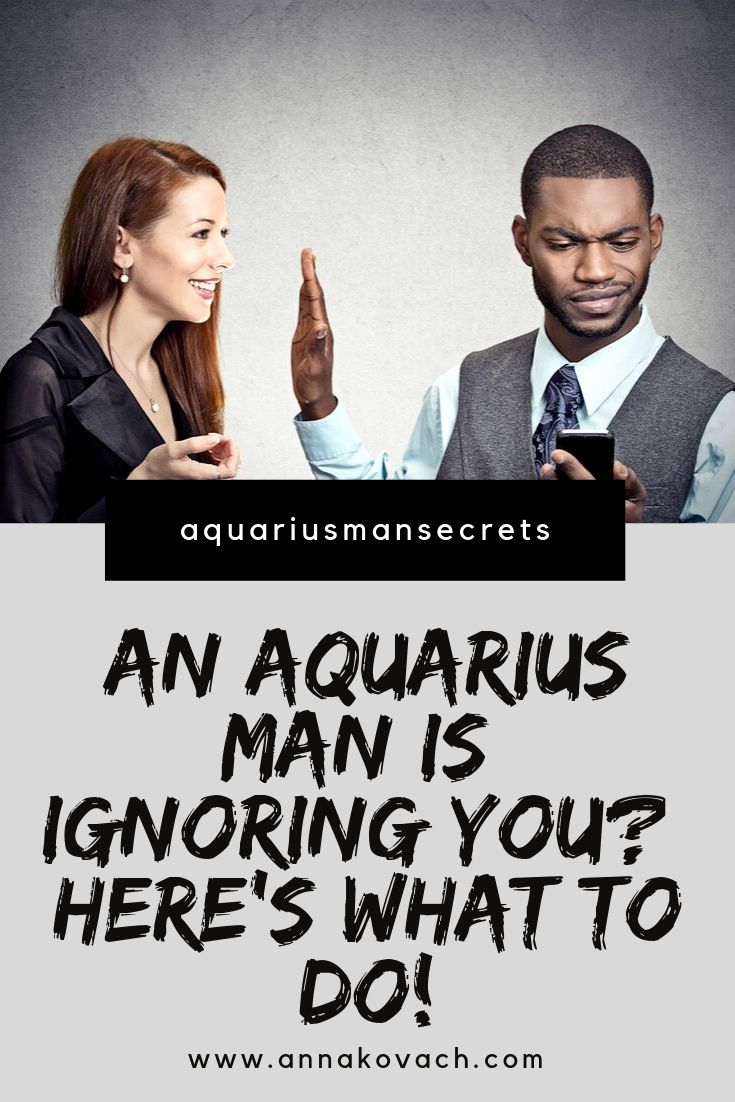 Heres What To Do If An Aquarius Man Ignores You