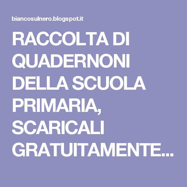 RACCOLTA DI QUADERNONI DELLA SCUOLA PRIMARIA, SCARICALI GRATUITAMENTE! ~ BIANCO SUL NERO