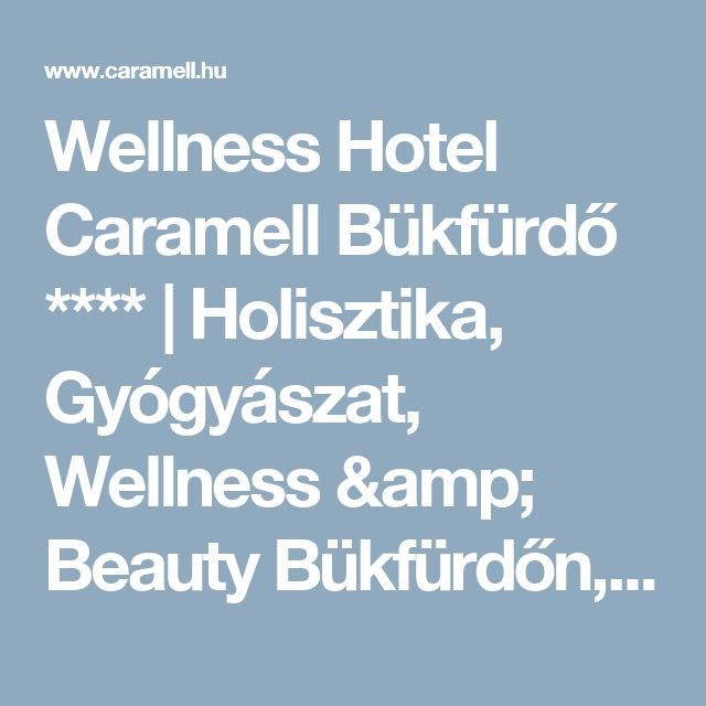 Wellness Hotel Caramell Bükfürdő ****   Holisztika, Gyógyászat, Wellness & Beauty Bükfürdőn, Bük szálloda Hotel Bükfürdőn