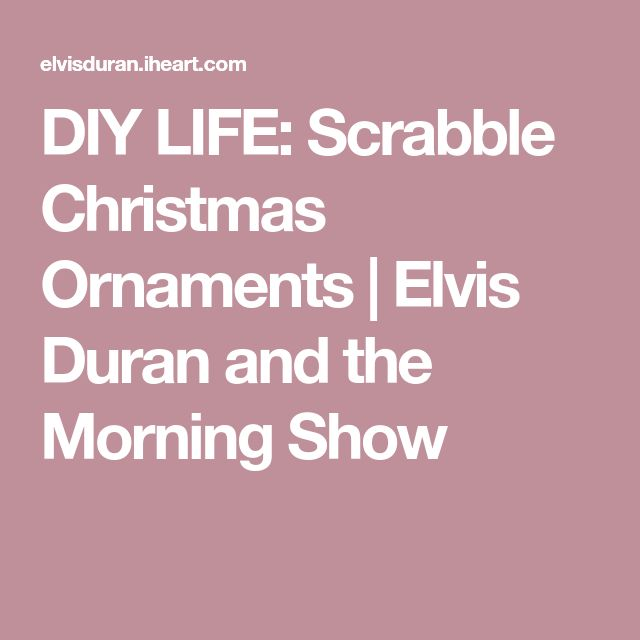 DIY LIFE: Scrabble Christmas Ornaments | Elvis Duran and the Morning Show