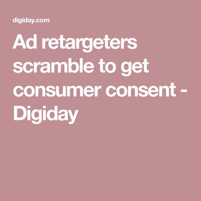 Ad retargeters scramble to get consumer consent - Digiday