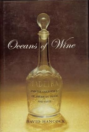 Oceans of wine: Madeira and the emergence of American trade and taste / David Hancock Yale : University Press, cop. 2009