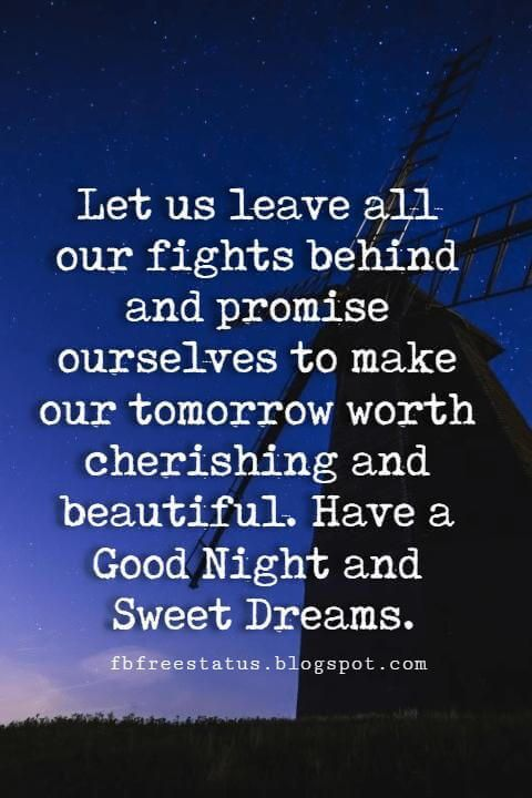 good night and sweet dreams quotes, Let us leave all our fights behind and promise ourselves to make our tomorrow worth cherishing and beautiful. Have a Good Night and Sweet Dreams.