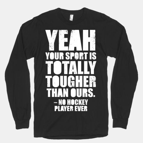 Said No Hockey Player Ever (White Ink) #hockey #sports #tough #funny #badass #puck #ice #winter #player #fans