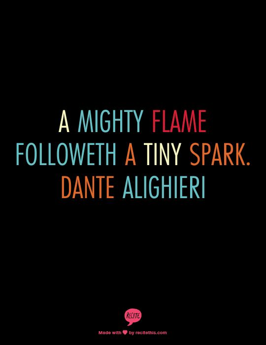 A mighty flame followeth a tiny spark #inspiration #writer #spark #quote