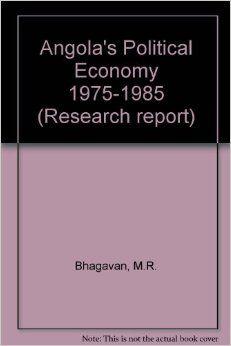 Angola's Political Economy 1975-1985 (Research report): Amazon.co.uk: M.R. Bhagavan: 9789171062482: Books
