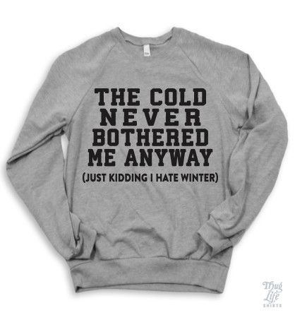 the cold never bothered me anyway.... just kidding i hate winter. // ha. love this.