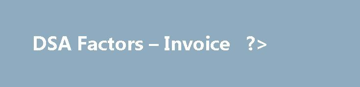 DSA Factors – Invoice   ?> http://eritrea.remmont.com/dsa-factors-invoice/  Partner with an experienced factor who offers first-class service No order is too small or too big If you have receivables, we can work with your company Ready to start factoring today? DSA Factors works with a wide range of industries. Furniture andAccessories We have been Specialists in thefurniture industry, since 1986.We have roots in the furnitureindustry, as we had a retailfurniture store from 1955 until1998…