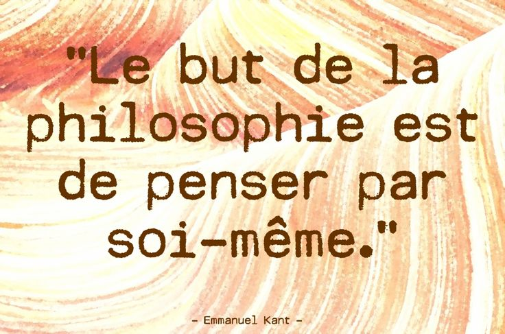 """Emmanuel Kant   """"Le but de la philosophie...""""   philosophe allemand (1724-1804)"""