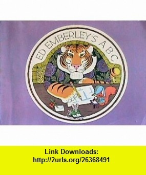 Ed Emberleys ABC (9780316234276) Ed Emberley , ISBN-10: 0316234273  , ISBN-13: 978-0316234276 ,  , tutorials , pdf , ebook , torrent , downloads , rapidshare , filesonic , hotfile , megaupload , fileserve