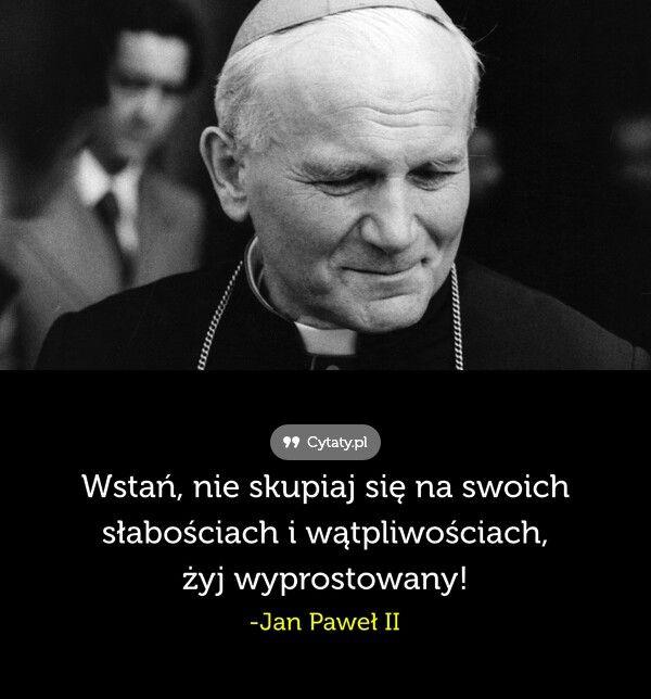 Jan Paweł II . cytat. Motywacja . Własne Słabości.
