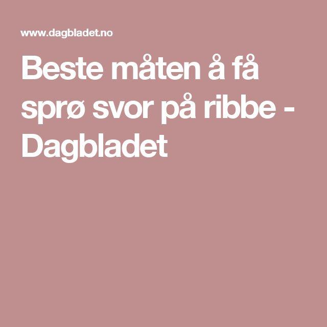 Beste måten å få sprø svor på ribbe - Dagbladet