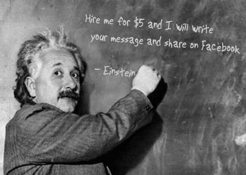 I will write any 5 message you want on the black board as if Einstein wrote them, like the picture shown. See sample image. I will also share the picture on Facebook with my 5000 friends and subscribers.