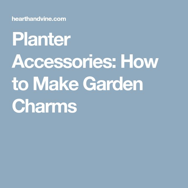 Planter Accessories: How to Make Garden Charms