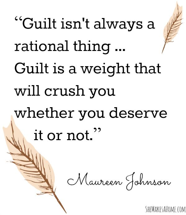 Guilt is not a rational thing | She Makes a Home