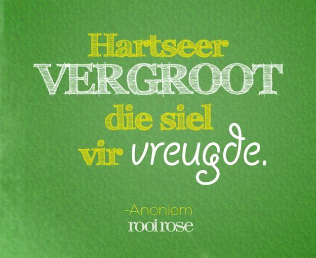 """""""Hartseer vergroot die siel vir vreugde."""" #quotes #words #inspiration #love #soul"""