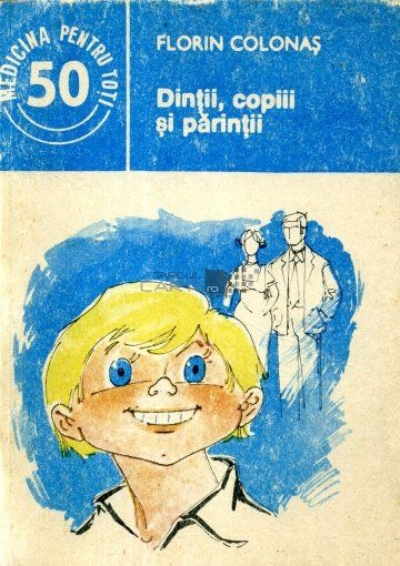 Dintii, copii si parintii - Florin Colonas, editura Medicala, anul 1986. Sanatate. Brosata (paperback).