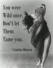 Me-- I don't ever want to be tamed. I want someone to love me like I am.