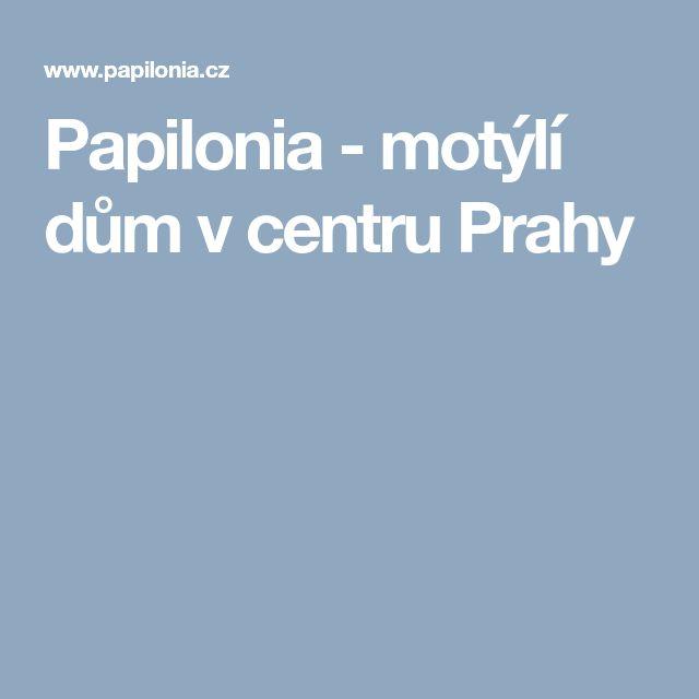Papilonia - motýlí dům v centru Prahy